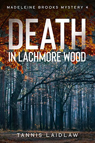 Death in Lachmore Wood: A mystery perfect for lovers of British crime fiction (Madeleine Brooks Mysteries Book 4) by [Tannis Laidlaw]