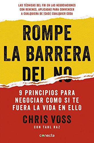 Rompe la barrera del no: 9 principios para negociar como si te fuera la vida en ello (Conecta)
