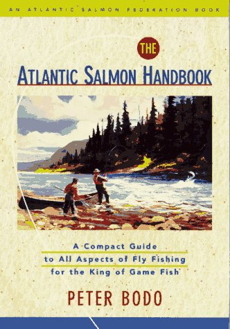 The Atlantic Salmon Handbook: An Atlantic Salmon Federation Book : A Compact Guide to All Aspects of Fly Fishing for the King of Game Fish