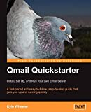 Qmail Quickstarter: Install, Set Up and Run your own Email Server: A fast-paced and easy-to-follow, step-by-step guide that gets you up and running quickly