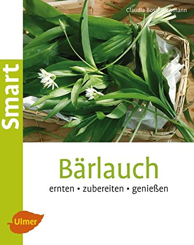 Bärlauch: Ernten, zubereiten, genießen (Smart Gartenbuch)