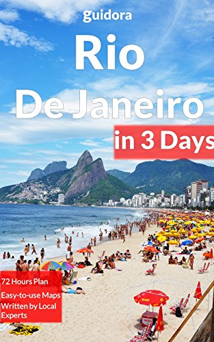 Rio De Janeiro in 3 Days: Best Things to Do in Rio De Janeiro, Brazil(Travel Guide 2018): Includes: Detailed Itinerary, Google Maps, Food Guide, +20 Local Secrets to Save Time & Money.