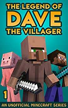 The Legend of Dave the Villager 1: An Unofficial Minecraft Book by [Dave Villager]
