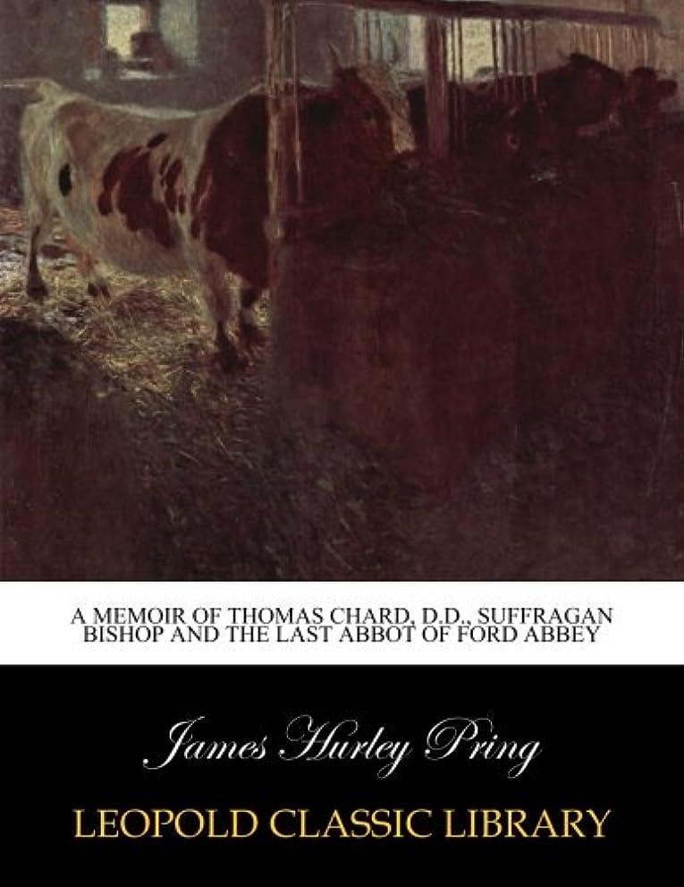 苦い思われる連帯A memoir of Thomas Chard, D.D., suffragan bishop and the last abbot of Ford Abbey
