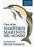 GUIA DE LOS MAMIFEROS MARINOS DEL MUNDO (GUIAS DEL...