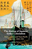 The Making of Japanese Settler Colonialism: Malthusianism and Trans-Pacific Migration, 1868–1961