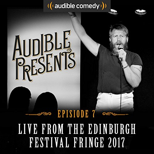 Audible Presents: Live from the Edinburgh Festival Fringe 2017: Episode 7 cover art