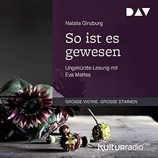 So ist es gewesen                   Autor:                                                                                                                                 Natalia Ginzburg                               Sprecher:                                                                                                                                 Eva Mattes                      Spieldauer: 3 Std. und 11 Min.     Noch nicht bewertet     Gesamt 0,0