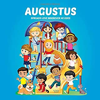 Augustus Spreads Love Wherever He Goes: Personalized Book & Inspirational Book for Kids (Personalized Books, Inspirational...