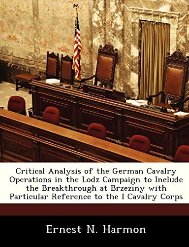 Critical Analysis of the German Cavalry Operations in the Lodz Campaign to Include the Breakthrough at Brzeziny with Particular Reference to the I Cavalry Corps