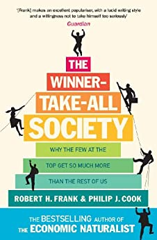 The Winner-Take-All Society: Why the Few at the Top Get So Much More Than the Rest of Us by [Robert H Frank, Philip J Cook]