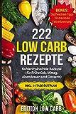 222 Low Carb Rezepte: Kohlenhydratfreie Rezepte inkl. 14 Tage Diätplan (für Frühstück, Mittag, Abendessen und Desserts)