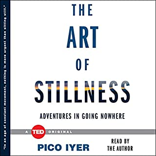 The Art of Stillness     Adventures in Going Nowhere              By:                                                                                                                                 Pico Iyer                               Narrated by:                                                                                                                                 Pico Iyer                      Length: 1 hr and 20 mins     15 ratings     Overall 4.1