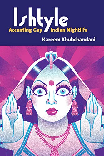 Ishtyle: Accenting Gay Indian Nightlife (Triangulations: Lesbian/Gay/Queer Theater/Drama/Performance)