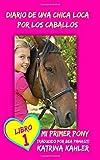 Diario de una Chica Loca por los Caballos: Mi primer Pony - Libro 1