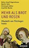 Mehr als Brot und Rosen: Elisabeth von Thüringen heute. Mit einem Lebensbild von Christian Feldmann und Abbildungen aus der Kunst