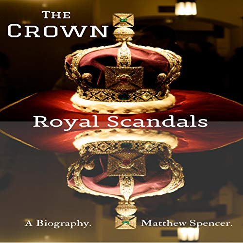 The Crown: Royal Scandals audiobook cover art