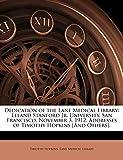 Dedication of the Lane Medical Library: Leland Stanford Jr. University, San Francisco, November 3, 1912. Addresses of Timothy Hopkins [And Others].