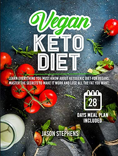 VEGAN KETO DIET: Learn Everything You Must Know About Ketogenic Diet For Vegans - Master The Secrets