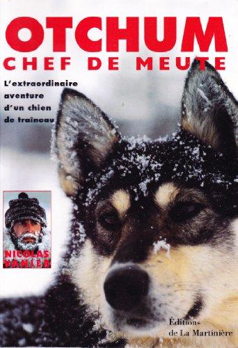 OTCHUM, CHEF DE MEUTE. L\'extraordinaire aventure d\'un chien de traîneau (Photo Ethno-Van)