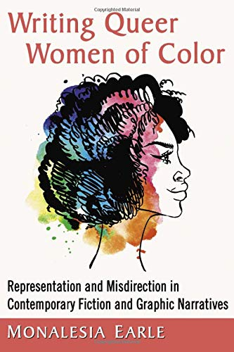 Writing Queer Women of Color: Representation and Misdirection in Contemporary Fiction and Graphic Narratives
