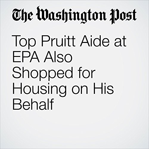 Top Pruitt Aide at EPA Also Shopped for Housing on His Behalf copertina