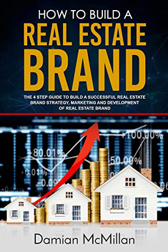 How to Build a Real Estate Brand: The 4 Step Guide to Build a Successful Real Estate Brand Strategy, Marketing and Development of Real Estate Brand (English Edition)