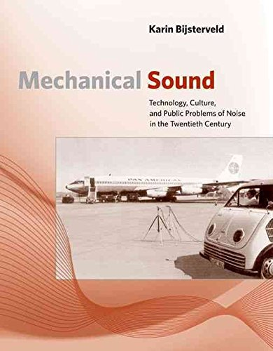 [( Mechanical Sound: Technology, Culture, and Public Problems of Noise in the Twentieth Century )] [by: Karin Bijsterveld] [Aug-2008]