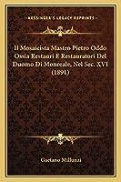 Il Mosaicista Mastro Pietro Oddo Ossia Restauri E Restauratori Del Duomo Di Monreale, Nel Sec. XVI (1891)