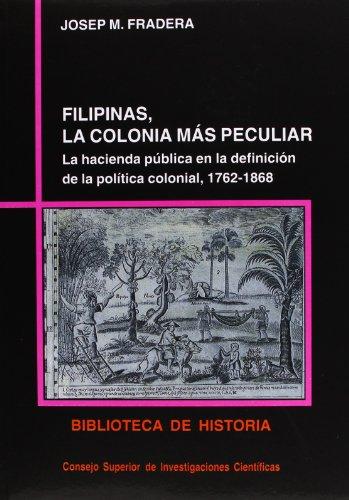 Filipinas, la colonia más peculiar: La hacienda pública en la definición de la política colonial (1762-1868) (Biblioteca de Historia)