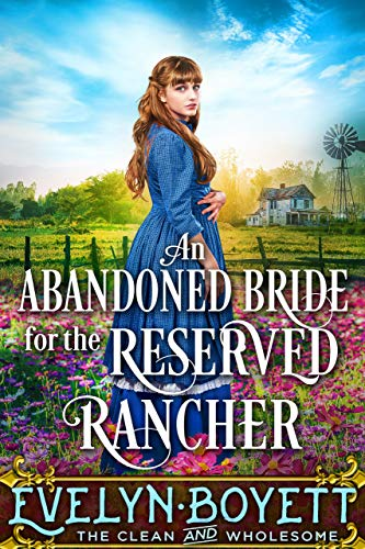 An Abandoned Bride For The Reserved Rancher: A Clean Western Historical Romance Novel by [Evelyn Boyett]
