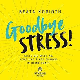 Goodbye Stress     Halte die Welt an, atme und finde zurück in deine Kraft              Autor:                                                                                                                                 Beata Korioth                               Sprecher:                                                                                                                                 Katty Salié                      Spieldauer: 6 Std. und 14 Min.     89 Bewertungen     Gesamt 4,6