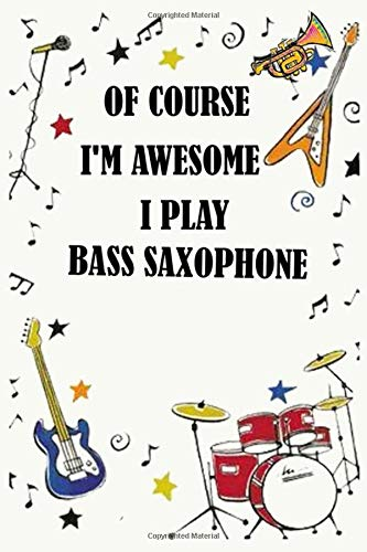 Of course i'm awesome i play BASS SAXOPHONE: Blank Lined Journal Notebook, Funny BASS SAXOPHONE Notebook, BASS SAXOPHONE notebook, BASS SAXOPHONE ... BASS SAXOPHONE lovers, BASS SAXOPHONE gifts