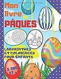 mon livre de pâques, labyrinthes et coloriages pour enfants, 5 ans et +: livre de pâques pour