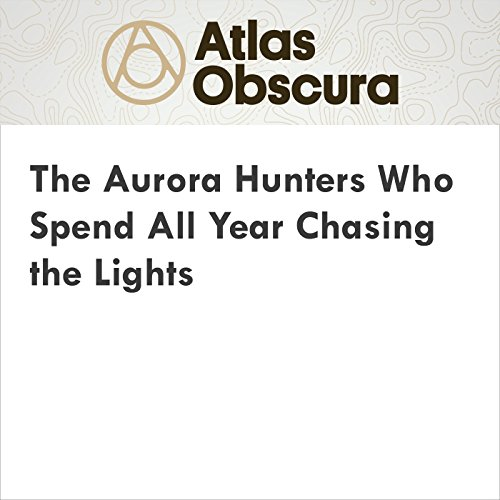 The Aurora Hunters Who Spend All Year Chasing the Lights audiobook cover art