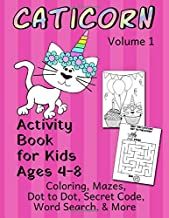 Caticorn: Coloring and Activity Book for Kids Ages 4-8; Mazes, Dot to Dot, Secret Code, Word Search and More; Volume 1