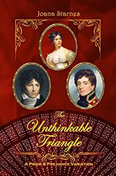 The Unthinkable Triangle: A Pride and Prejudice Variation by [Joana Starnes]