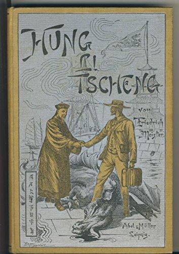 Hung Li Tscheng oder Der Drache am Gelben Meer. Eine Erzählung für die reifere Jugend und das deutsche Haus.