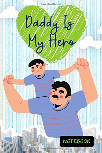 Daddy Is My Hero: Cute Book Gifts Idea on Father's Day , Blank Lined Paper Diary & Journal For Men Dad Daddy Son Teens Boys Family 6'x9' 100 Pages (Family Notebook)