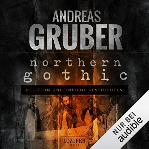 Northern Gothic: Dreizehn unheimliche Geschichten: Andreas Gruber Erzählbände 1