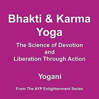 Couverture de Bhakti & Karma Yoga - The Science of Devotion and Liberation Through Action