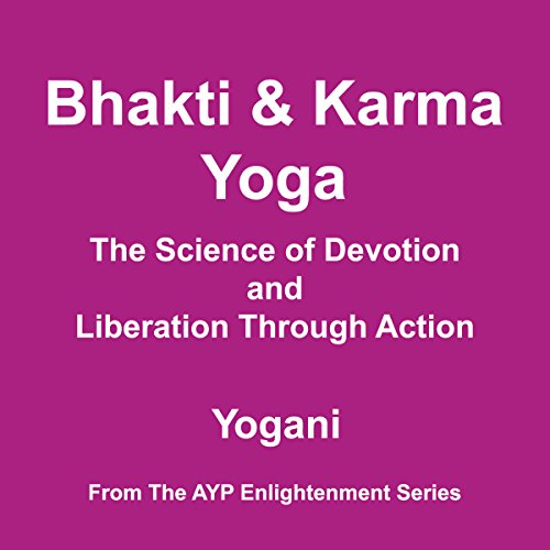 Bhakti & Karma Yoga - The Science of Devotion and Liberation Through Action audiobook cover art