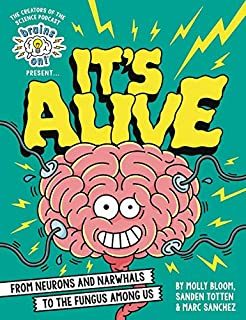 Brains On! Presents...It's Alive: From Neurons and Narwhals to the Fungus Among Us