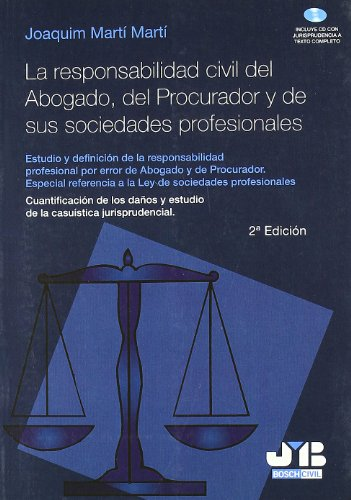 La responsabilidad civil del Abogado, del Procurador y de sus sociedades profesionales.: Estudio y definición de la responsabilidad profesional por ... + CD con jurisprudencia a texto completo