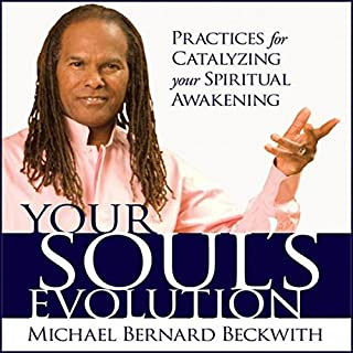 Your Soul's Evolution     Practices for Catalyzing Your Spiritual Awakening              By:                                                                                                                                 Michael Bernard Beckwith                               Narrated by:                                                                                                                                 Michael Bernard Beckwith                      Length: 3 hrs and 15 mins     4 ratings     Overall 4.5
