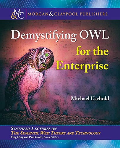 Demystifying OWL for the Enterprise (Synthesis Lectures on Semantic Web: Theory and Technology)