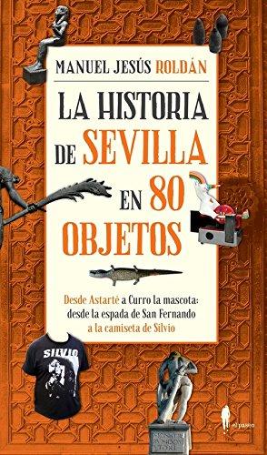 La Historia De Sevilla En 80 Objetos (El Paseo Local)