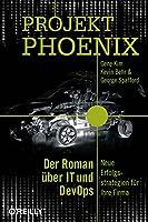 Projekt Phoenix: Der Roman ueber IT und DevOps - Neue Erfolgsstrategien fuer Ihre Firma