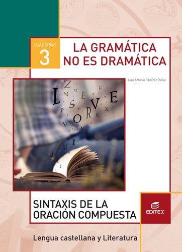 Cuaderno 3. La gramática no es dramática. Sintaxis de la oración compuesta (Secundaria) - 9788490789896