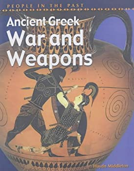 Ancient Greek War & Weapons (People In The Past)